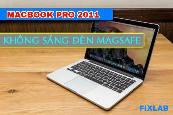 Macbook 15″ 2011 không sáng đèn magsafe| FIXLAB SỬA CHỮA MACBOOK TẠI THÀNH PHỐ VINH Nghệ An