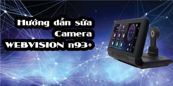 Hướng dẫn sửa camera hành trình WEBVISION N93 PLUS