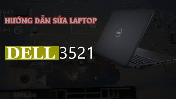 Hướng dẫn sửa laptop dell 3521  FIXLAB sửa laptop uy tín tại TP Vinh