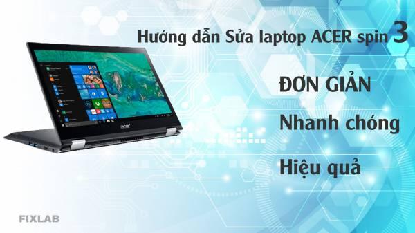 Hướng dẫn Sửa laptop acer spin 3| FIXLAB Sửa laptop uy tín tp Vinh