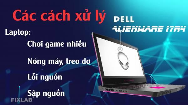 Sửa laptop Dell Alienware 17r4| FIXLAB sửa laptop uy tín tp Vinh