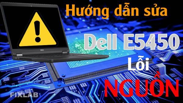 Laptop Dell E5450 Lỗi nguồn!! FIXLAB sửa laptop uy tín tp Vinh